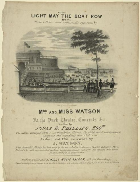 Light may the boat row, duett, sung with the most enthusiastic applause by Mrs. and Miss Watson, at the Park Theatre, concerts &c.