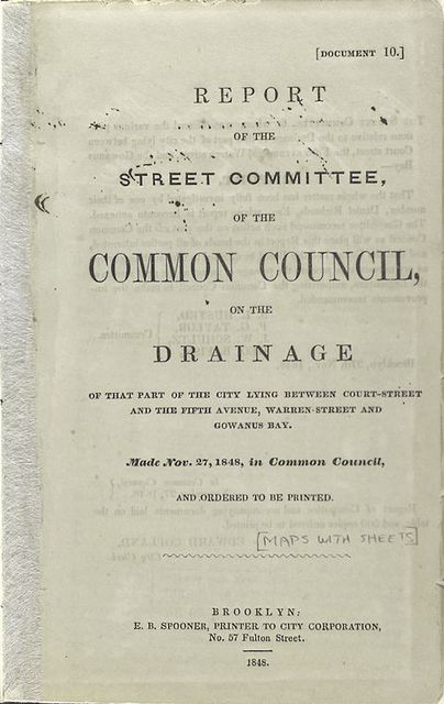 Report of the Street Committee of the Common Council on the drainage of that part of the city lying between Court-Street and the Fifth Avenue, Warren-Street and Gowanus Bay : made Nov. 27, 1848 in Common Council and ordered to be printed