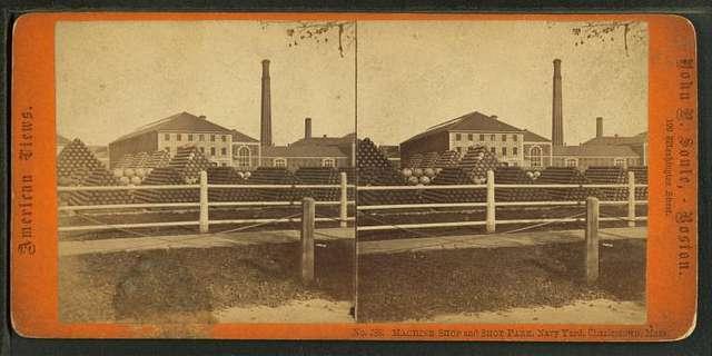 Machine shop and shot park, Navy Yard Charlestown, Mass.