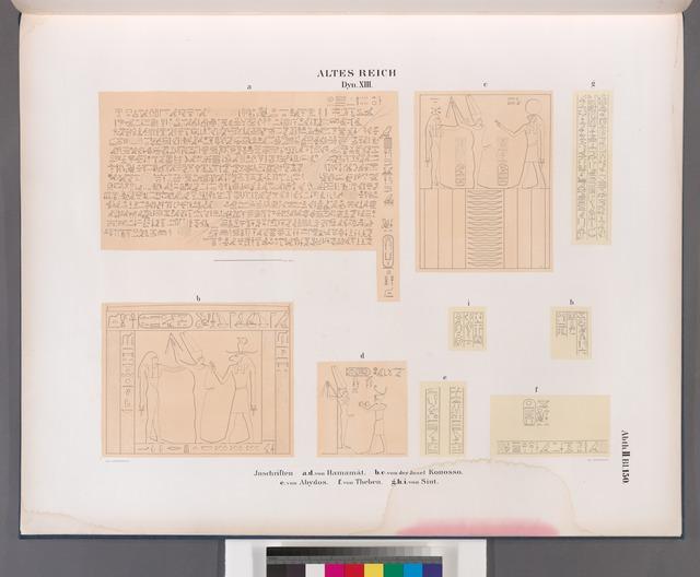 Altes Reich. Dynastie XIII. Inschriften:  a. d.  von Hamamât [Wadi Hammamat]; b. c. von der Insel Konosso; e. von Abydos ; f. von Theben [Thebes];  g. h. i.  Von Siut [Asyû.t].