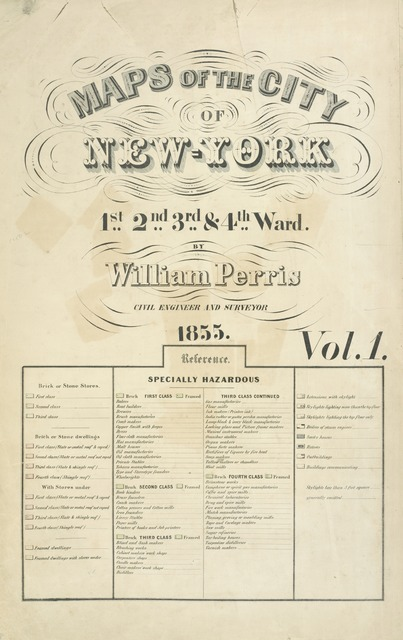 Maps of the City of New York 1st, 2nd, 3rd, & 4th Ward, by Williams Perris Civil Engineer and Surveyor 1855. Vol.1; Reference.