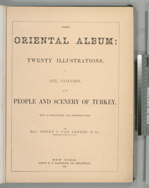 The oriental album: twenty illustrations, in oil colors, of the people and scenery of Turkey, with an explanatory and descriptive text. By Rev. Henry J. Van Lennep.