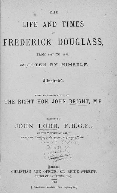 The life and times of Frederick Douglass : from 1817-1882; Written by himself; With an introduction by the Right Hon. John Bright, M.P.; Edited by John Lobb, F.R.G.S. [Title page]