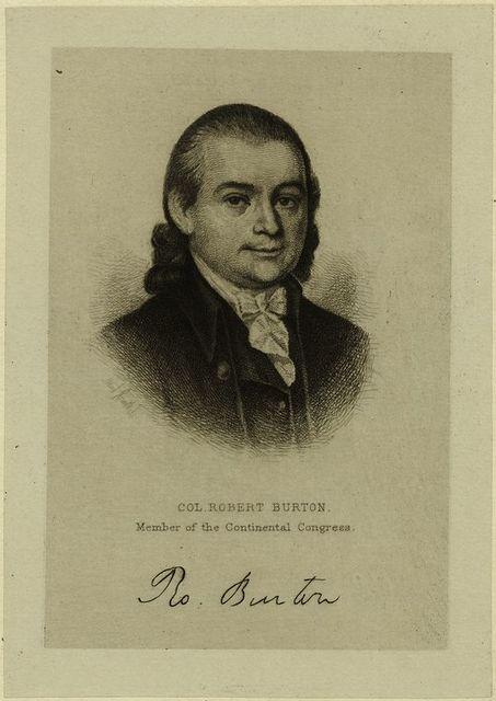 Col. Robert Burton, member of the Continental Congress.