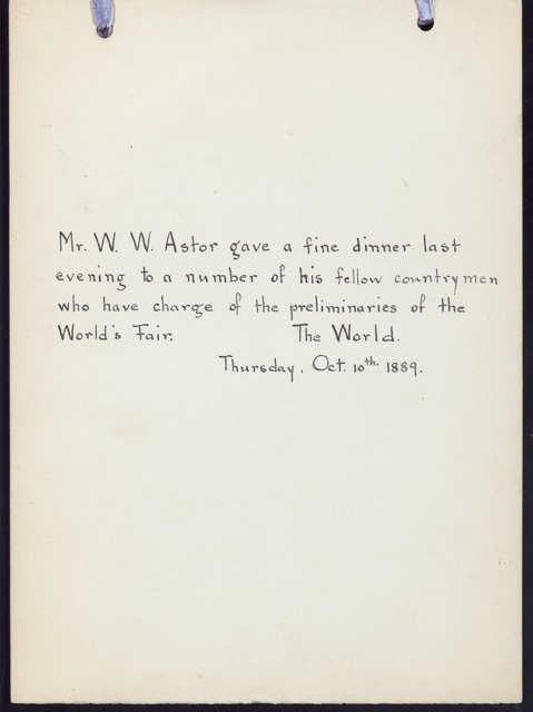 DINNER FOR COMMITTEE FOR PRELIMINARIES FOR THE WORLD'S FAIR] [held by] (W.W.ASTOR) [at] (DELMONICO'S.NEW YORK) ((REST))