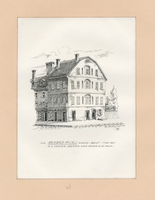 The Archibald McCall House: built 1762-63: N.E. Corner Second and Unions St's. Phila.