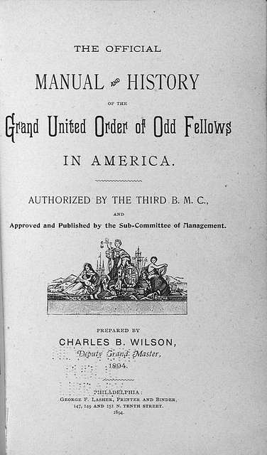The official manual and history of the Grand United Order of Odd Fellows in America; Authorized by the Third B.M.C., and approved and published by the Sub-Committee of Management; Prepared by Charles B. Wilson, Deputy Grand Master, 1894. [Title page]
