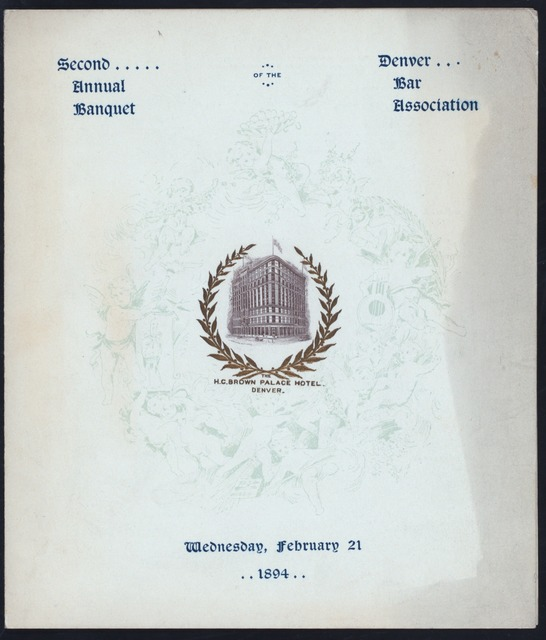 """SECOND ANNUAL BANQUET [held by] DENVER BAR ASSOCIATION [at] """"PALACE HOTEL;DENVER, [COL]"""" (HOTEL;)"""