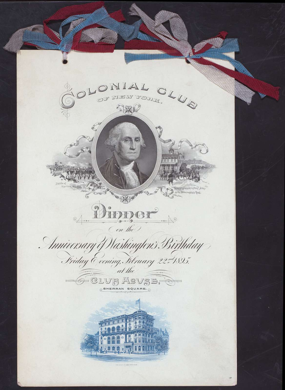 """WASHINGTON'S BIRTHDAY DINNER [held by] COLONIAL CLUB OF NEW YORK [at] """"CLUBHOUSE, SHERMAN SQUARE (NY?)"""" (OTHER (PRIVATE CLUB))"""