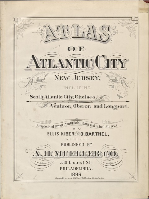 Atlas of Atlantic City, New Jersey. Including south Atlantic City, Chelsea, Ventnor, Oberon and Longport. Compiled and drawn from official plans and actual surveys by Ellis Kiser and O. Barthel, cicil engineers. Published by A. H. Mueller and Co., 530 Locust St., Philadelphia. 1896.