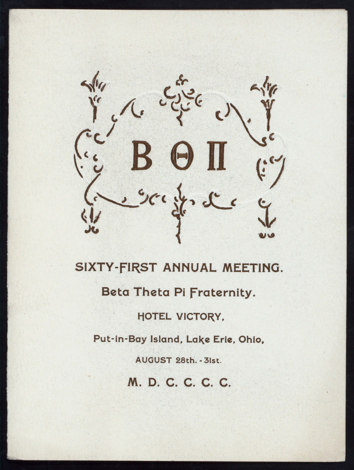 """SIXTY-FIRST ANNUAL MEETING [held by] BETA THETA PI FRATERNITY [at] """"HOTEL VICTORY; PUT-IN-BAY ISLAND, LAKE ERIE, OH"""" (HOTEL;)"""