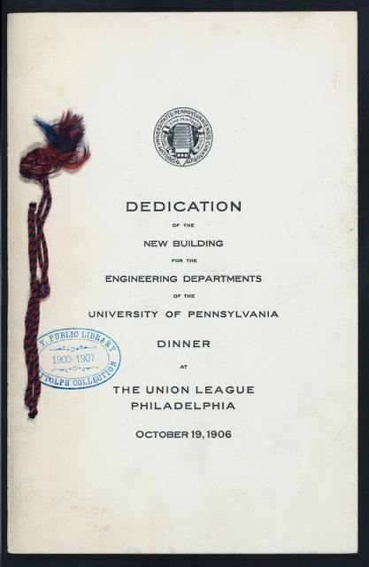 """DINNER FOR THE DEDICATION OF NEW BUILDING [held by] ENGINEERING DEPARTMENTS OF THE UNIVERSITY OF PENNSYLVANIA [at] """"UNION LEAGUE CLUB - PHILADELPHIA,PA."""" (CLUB;)"""