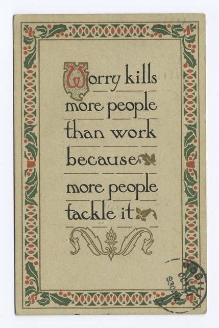 Worry kills more people than work because more people tackle it