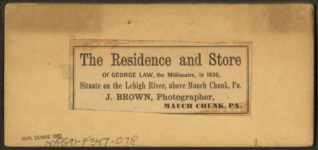 The residence and store of George Law, the millionaire, in 1836, situate on the Lehigh River, above Mauch Chunk, Pa.