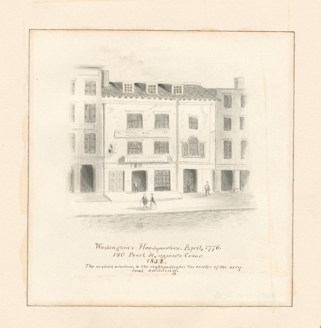 Washington's headquarters. April, 1776. 180 Pearl St., opposite Center. 1852. The arched window to the right indicates the center of the original building.