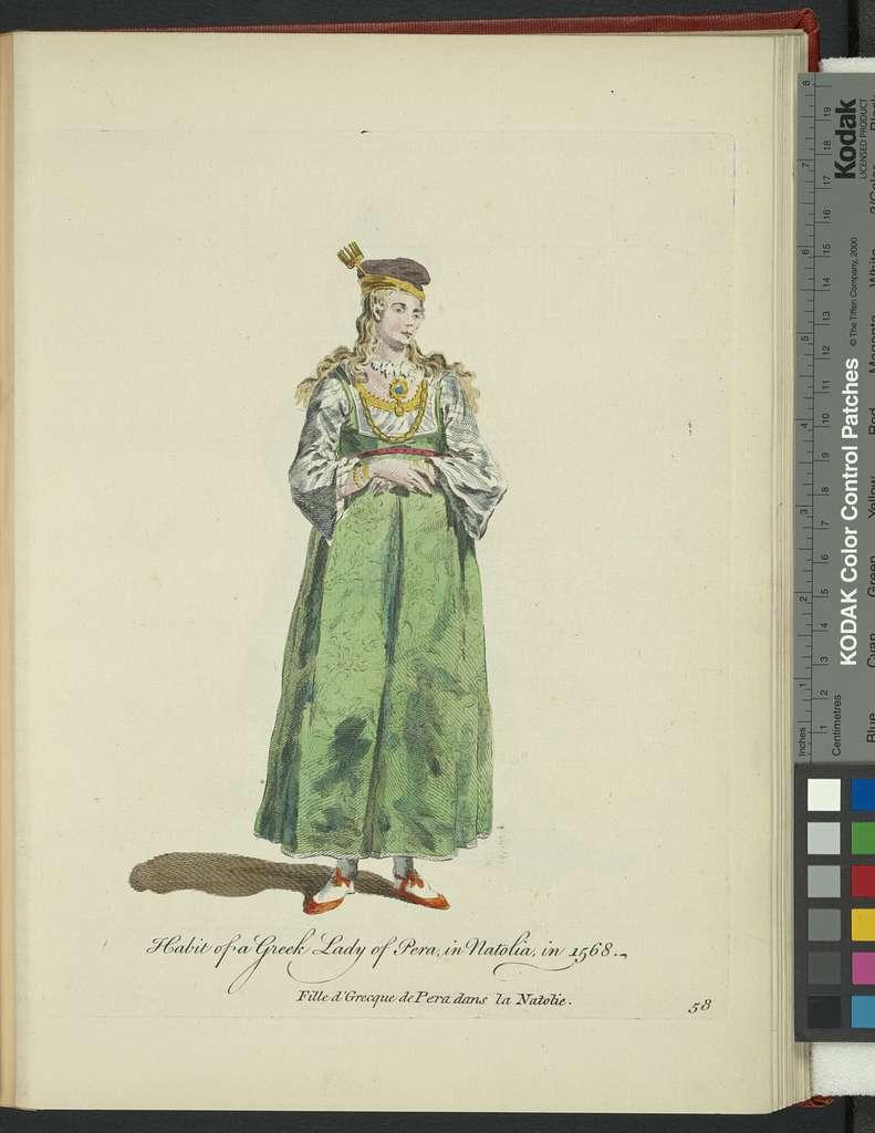 Habit of a Greek lady of Pera in Natolia, in 1568. Fille d'Grecque dans la Natolie.