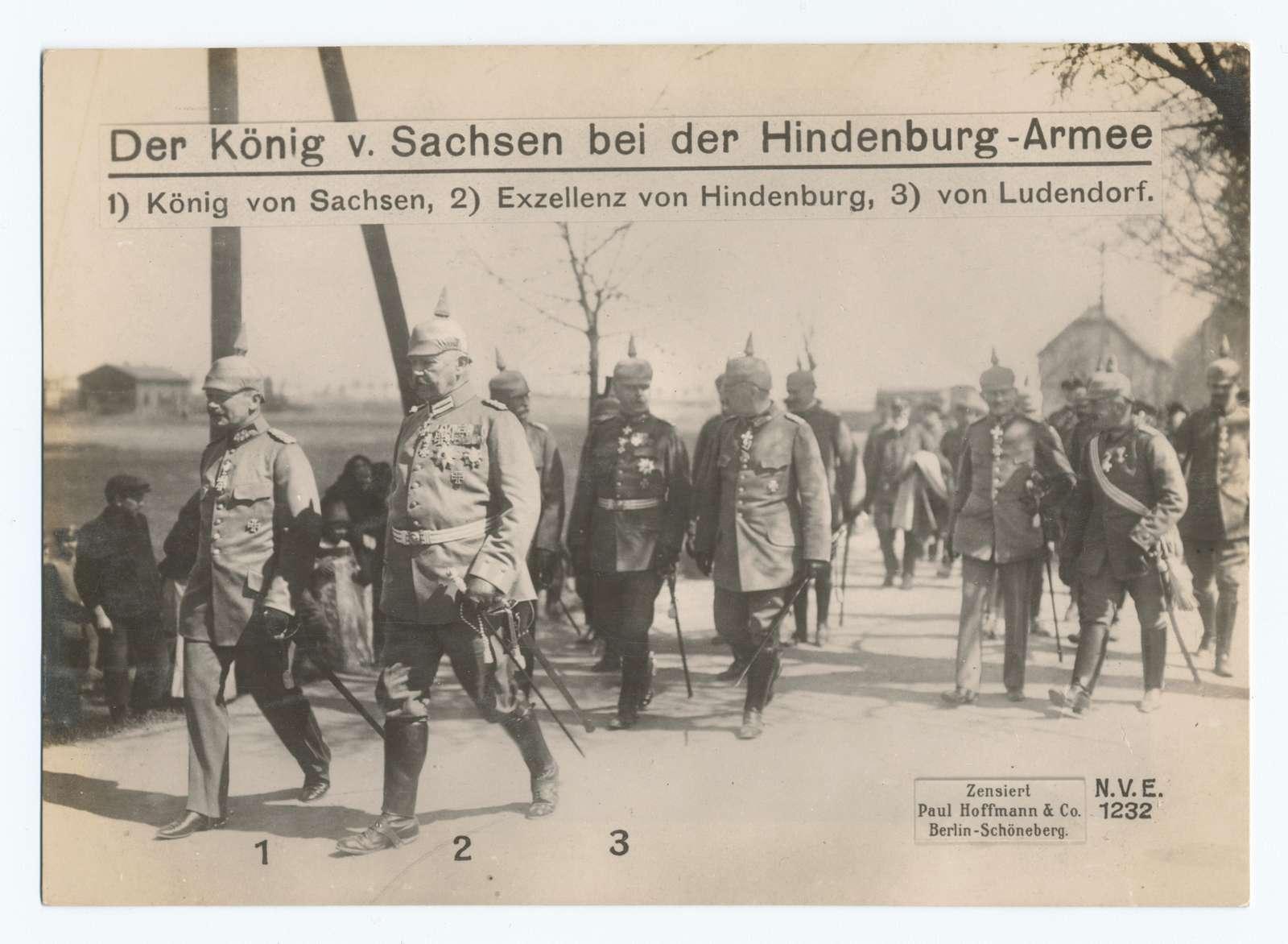 Der König v. Sachsen bei der Hindenburg-Armee : König von Sachsen, Exzellenz von Hindenburg, von Ludendorf.