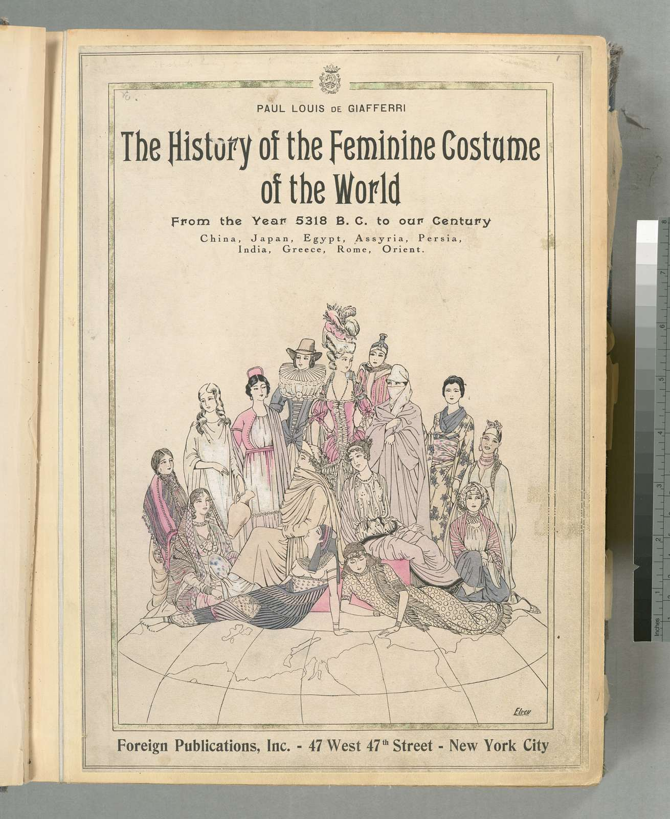The history of the feminine costume of the world from the year 5318 B.C. to our century. China, Japan, Egypt, Assyria, Persia, India Greece, Rome, Orient.